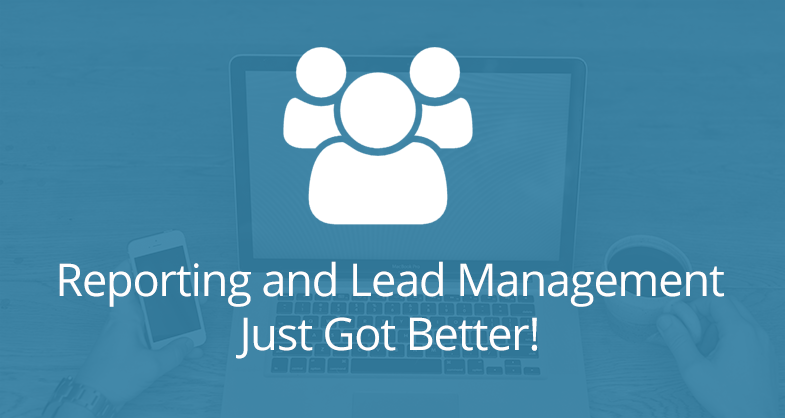 Reporting and Lead Management Just Got Better!