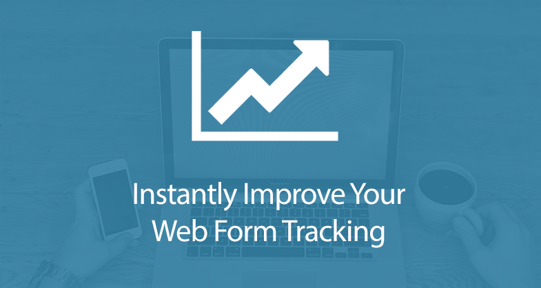 Instantly Improve Your Web Form Tracking