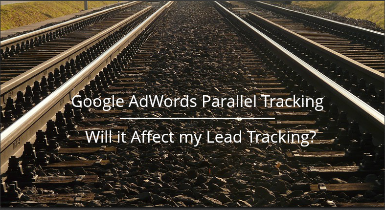 Will AdWords Parallel Tracking affect my lead tracking