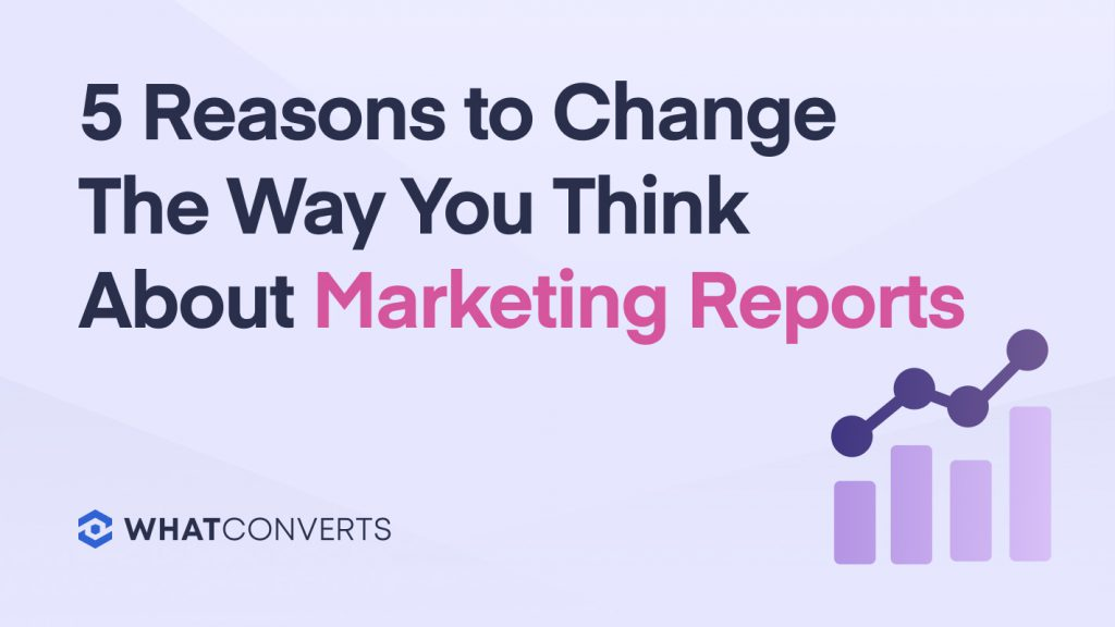 5 Reasons to Change The Way You Think About Marketing Reports