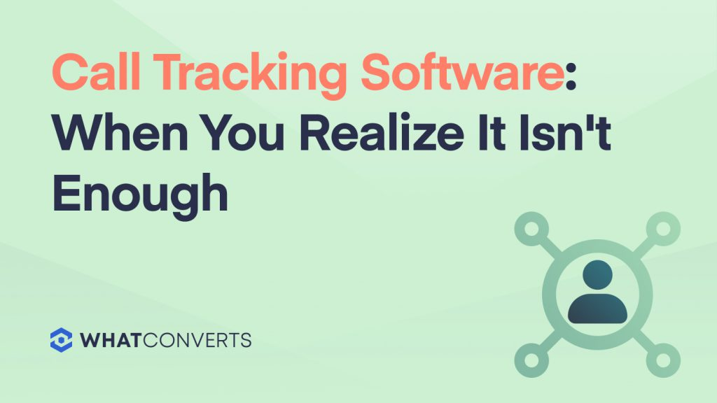 Call Tracking Software: When You Realize It Isn't Enough