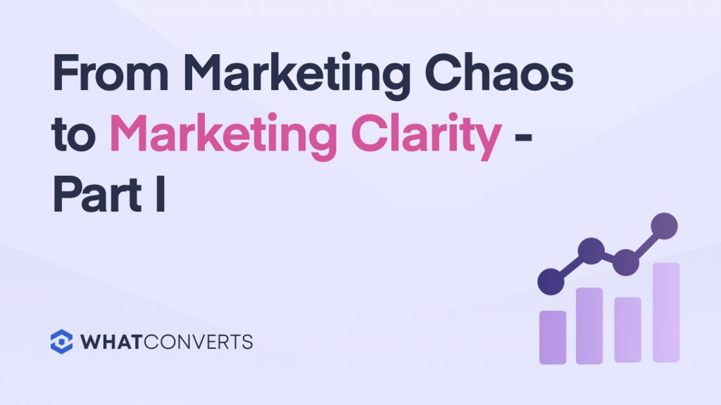 From Marketing Chaos to Marketing Clarity - Part I