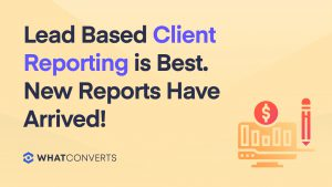 Lead Based Client Reporting is Best. New Reports Have Arrived!
