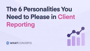 The 6 Personalities You Need to Please in Client Reporting