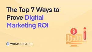 The Top 7 Ways to Prove Digital Marketing ROI