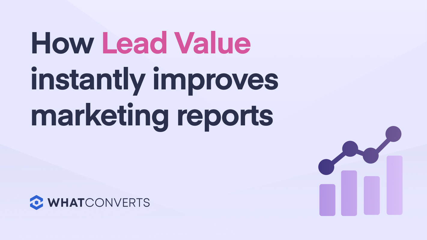 How Lead Value Instantly Improves Marketing Reports