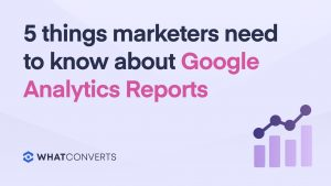 5 Things Marketers Need to Know About Google Analytics