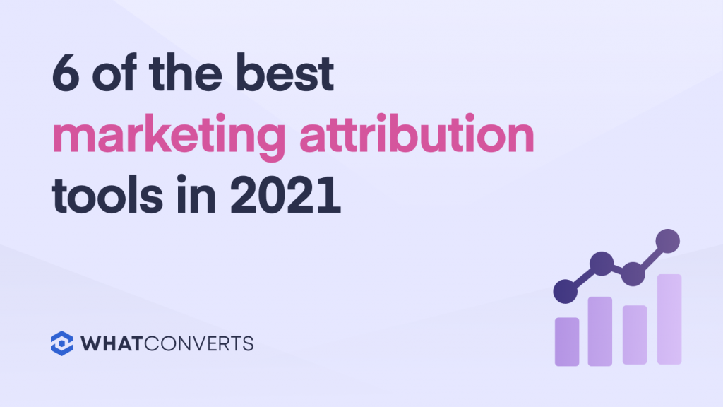 6 of the Best Marketing Attribution Tools in 2021